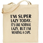 I'm Super Lazy Today.  It's Like Normal Lazy, But I'm Wearing A Cape.  Canvas Tote Bag